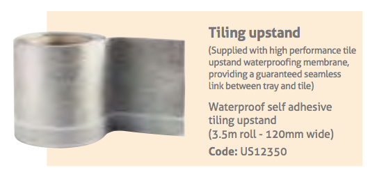 Tiling upstand waterproofing tape to provide a water tight seal around the edge of the Impey Slimline shower tray